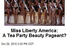 Miss Liberty America: A Tea Party Beauty Pageant?