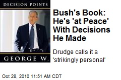 Bush's Book: He's 'at Peace' With Decisions He Made
