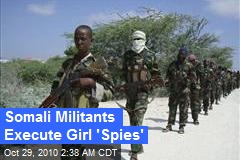 Somali Militants Execute Girl 'Spies'