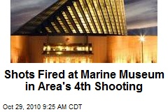 Shots Fired at Marine Museum in Area's 4th Shooting