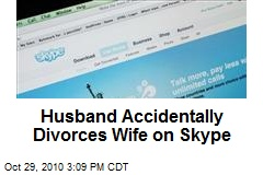 Husband Accidentally Divorces Wife on Skype