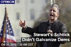 Stewart's Schtick Didn't Galvanize Dems