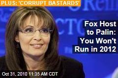 Fox Host to Palin: You Won't Run in 2012