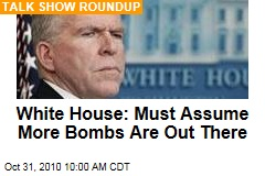 White House: Must Assume More Bombs Are Out There