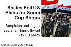Shiites Foil US Plans for Sunni Cop Shops