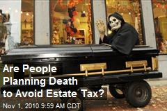 Are People Planning Death to Avoid Estate Tax?