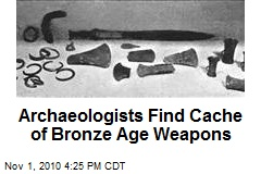 Archaeologists Find Cache of Bronze Age Weapons