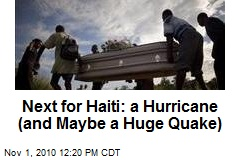Next for Haiti: a Hurricane (and Maybe a Huge Quake)