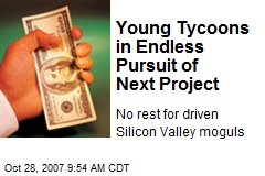 Young Tycoons in Endless Pursuit of Next Project