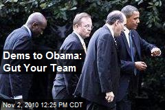 Dems to Obama: Gut Your Team