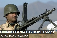Militants Battle Pakistani Troops