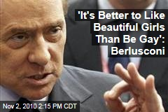 'It's Better to Like Beautiful Girls Than Be Gay': Berlusconi