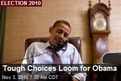 Tough Choices Loom for Obama