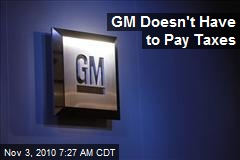 GM Doesn't Have to Pay Taxes