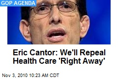 Eric Cantor: We'll Repeal Health Care 'Right Away'