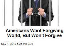 Americans Want Forgiving World, But Won't Forgive