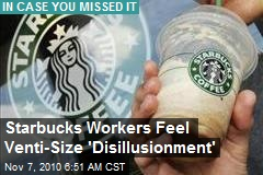 Starbucks Workers Feel Venti-Size 'Disillusionment'