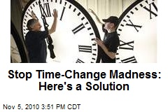 Stop Time-Change Madness: Here's a Solution