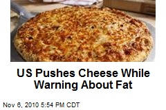 US Pushes Cheese While Warning About Fat