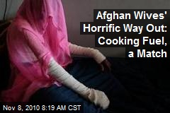 Afghan Wives' Horrific Way Out: Cooking Fuel, a Match