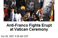 Anti-Franco Fights Erupt at Vatican Ceremony