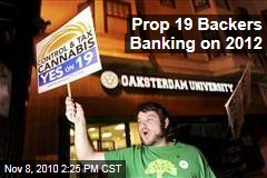 Prop 19 Backers Banking on 2012