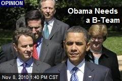 Obama Needs a B-Team