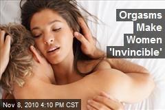 Orgasms Make Women 'Invincible'