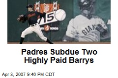 Padres Subdue Two Highly Paid Barrys
