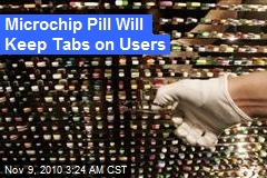 Microchip Pill Will Keep Tabs on Users