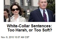 White-Collar Sentences: Too Harsh, or Too Soft?