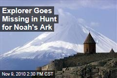 Explorer Goes Missing in Hunt for Noah's Ark