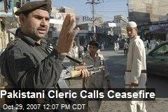 Pakistani Cleric Calls Ceasefire