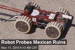Robot Probes Mexican Ruins