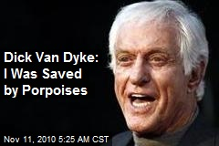 Dick Van Dyke: I Was Saved by Porpoises