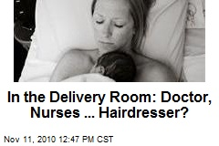 In the Delivery Room: Doctor, Nurses ... Hairdresser?