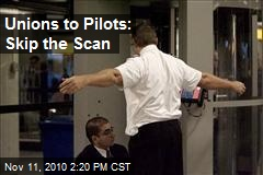 Unions to Pilots: Skip the Scan