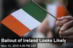 Bailout of Ireland Looks Likely