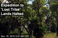 Expedition to 'Lost' Tribe Lands Halted