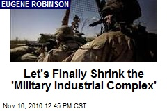Let's Finally Shrink the 'Military Industrial Complex'