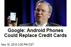 Google: Android Phones Could Replace Credit Cards