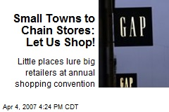 Small Towns to Chain Stores: Let Us Shop!