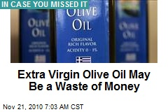 Extra Virgin Olive Oil May Be a Waste of Money