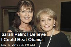 Sarah Palin: I Believe I Could Beat Obama