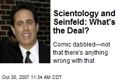 Scientology and Seinfeld: What's the Deal?