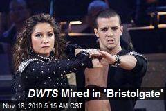 DWTS Mired in 'Bristolgate'