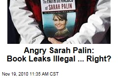 Angry Sarah Palin: Book Leaks Illegal ... Right?