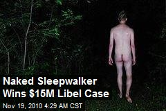 Naked Sleepwaker Wins $15M Sex Harass Libel Case