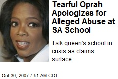 Tearful Oprah Apologizes for Alleged Abuse at SA School