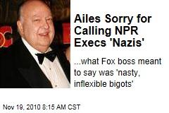 Ailes Sorry for Calling NPR Execs 'Nazis'